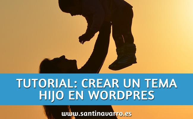 Cómo crear un tema hijo en Wordpress - Tutorial definitivo